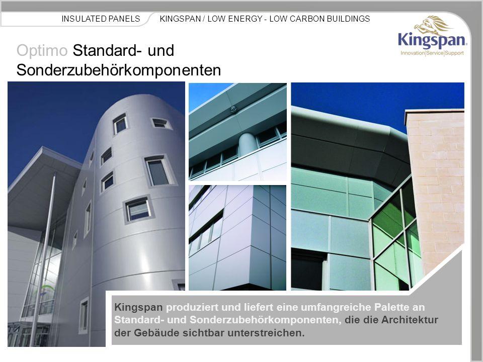 KINGSPAN / LOW ENERGY - LOW CARBON BUILDINGSINSULATED PANELS Optimo Standard- und Sonderzubehörkomponenten Kingspan produziert und liefert eine umfang