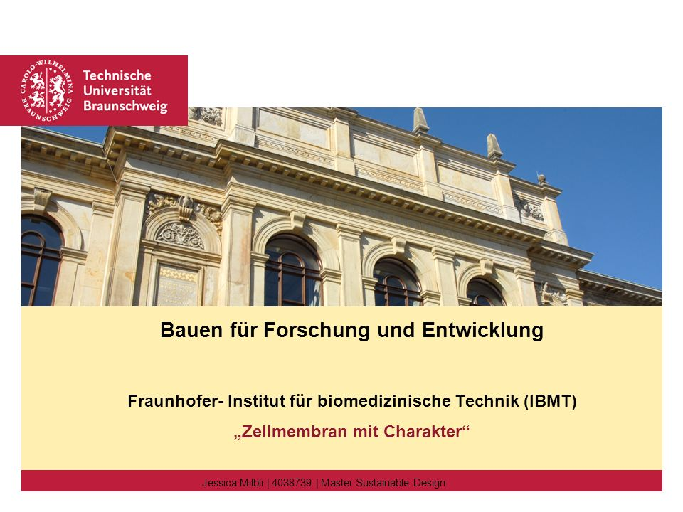 "Bauen für Forschung und Entwicklung Fraunhofer- Institut für biomedizinische Technik (IBMT) ""Zellmembran mit Charakter Jessica Milbli 