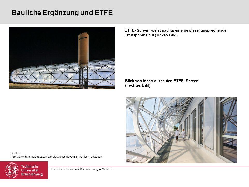 Technische Universität Braunschweig – Seite 10 Bauliche Ergänzung und ETFE ETFE- Screen weist nachts eine gewisse, ansprechende Transparenz auf ( linkes Bild) Blick von Innen durch den ETFE- Screen ( rechtes Bild) Quelle: http://www.hammeskrause.info/projekt.php5 id=0051_fhg_ibmt_sulzbach