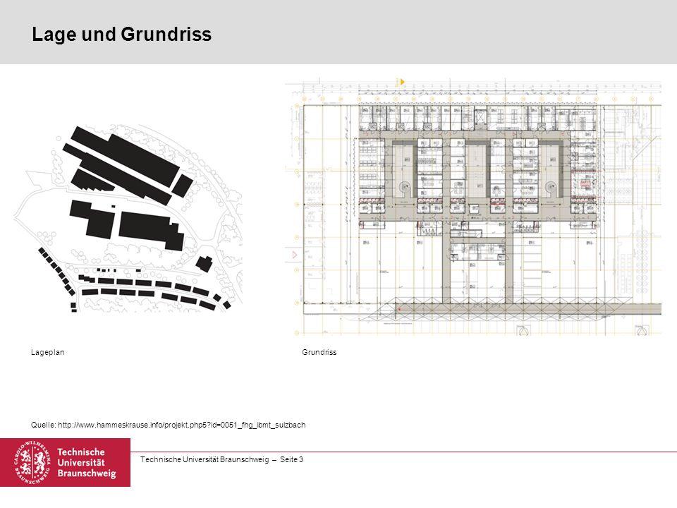 Technische Universität Braunschweig – Seite 3 Lage und Grundriss LageplanGrundriss Quelle: http://www.hammeskrause.info/projekt.php5?id=0051_fhg_ibmt_