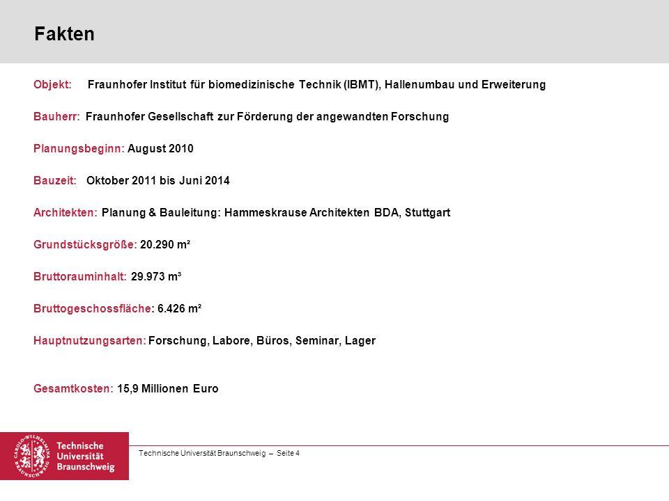 Technische Universität Braunschweig – Seite 4 Fakten Objekt: Fraunhofer Institut für biomedizinische Technik (IBMT), Hallenumbau und Erweiterung Bauhe