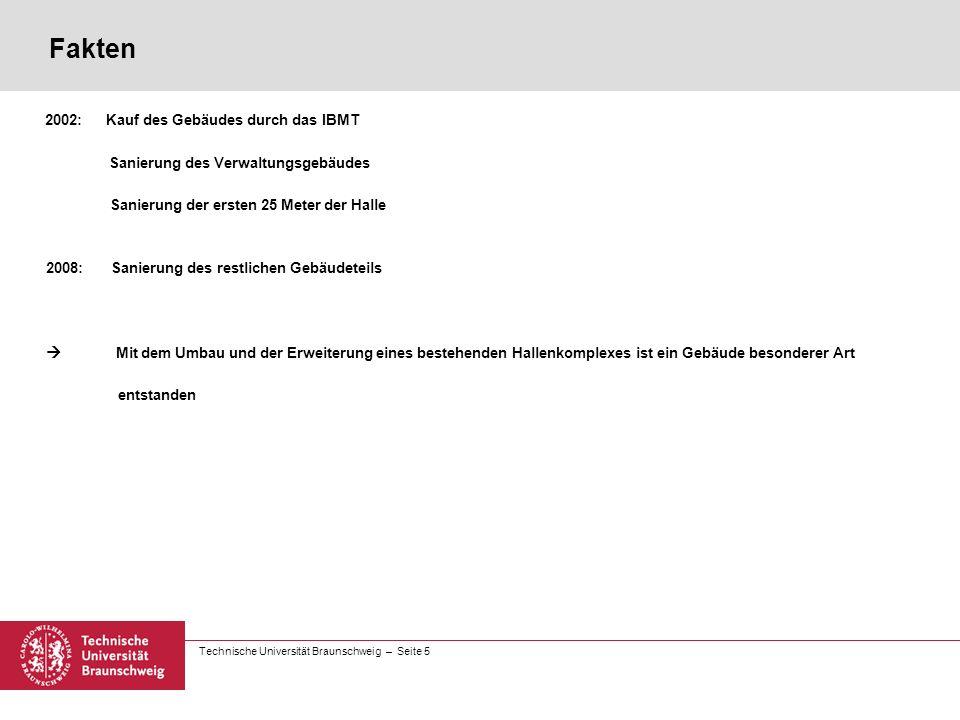 Technische Universität Braunschweig – Seite 5 Fakten 2002: Kauf des Gebäudes durch das IBMT Sanierung des Verwaltungsgebäudes Sanierung der ersten 25