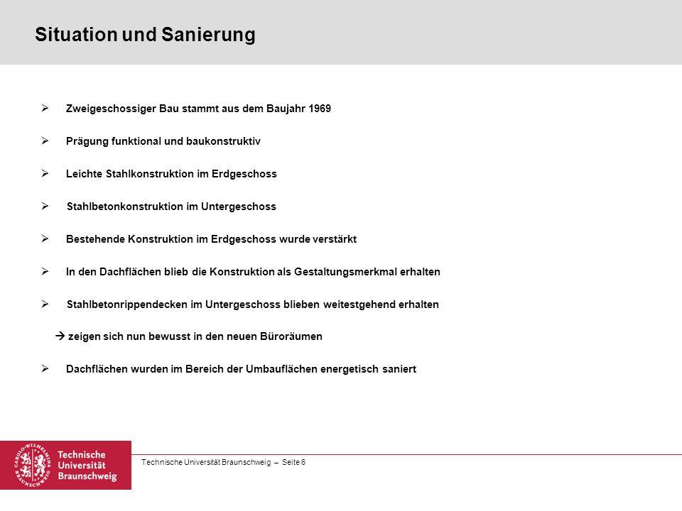 Technische Universität Braunschweig – Seite 6 Situation und Sanierung  Zweigeschossiger Bau stammt aus dem Baujahr 1969  Prägung funktional und bauk