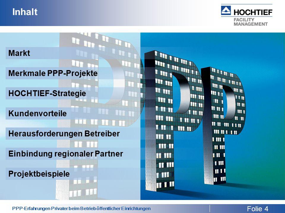 PPP-Erfahrungen Privater beim Betrieb öffentlicher Einrichtungen Inhalt HOCHTIEF-Strategie Kundenvorteile Herausforderungen Betreiber Einbindung regionaler Partner Markt Projektbeispiele Folie 4 Merkmale PPP-Projekte