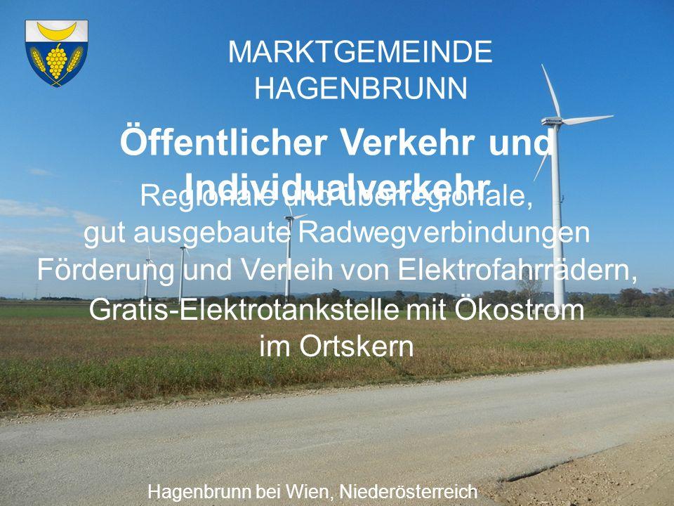 MARKTGEMEINDE HAGENBRUNN Öffentlicher Verkehr und Individualverkehr Hagenbrunn bei Wien, Niederösterreich Regionale und überregionale, gut ausgebaute Radwegverbindungen Förderung und Verleih von Elektrofahrrädern, Gratis-Elektrotankstelle mit Ökostrom im Ortskern