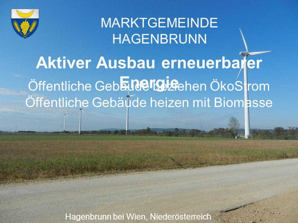 MARKTGEMEINDE HAGENBRUNN Aktiver Ausbau erneuerbarer Energie Hagenbrunn bei Wien, Niederösterreich Öffentliche Gebäude beziehen ÖkoStrom Öffentliche G