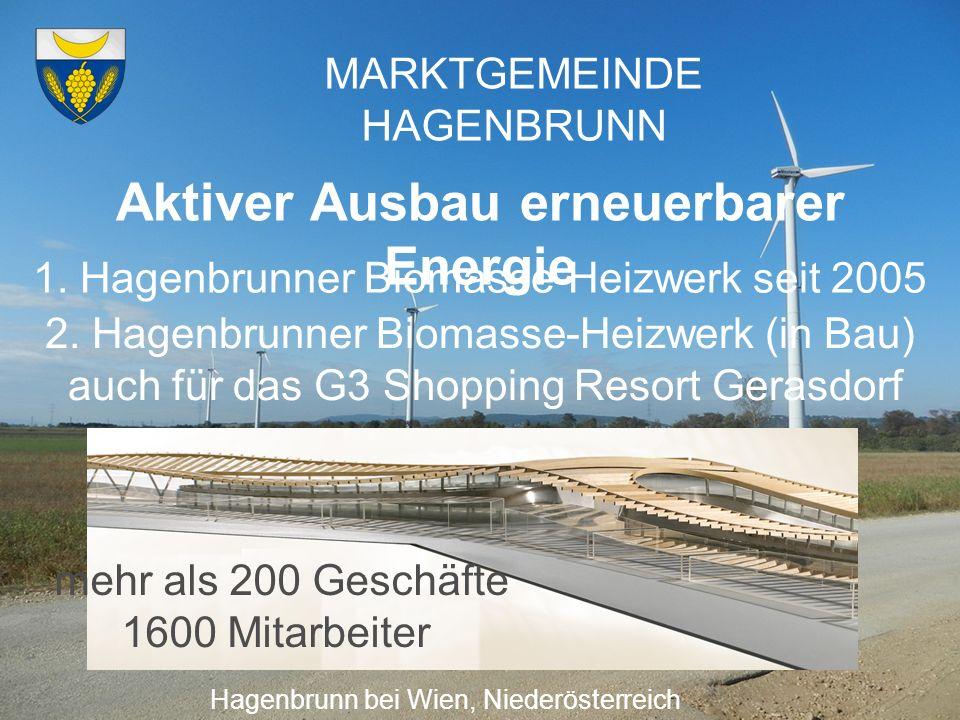 MARKTGEMEINDE HAGENBRUNN Aktiver Ausbau erneuerbarer Energie Hagenbrunn bei Wien, Niederösterreich 1. Hagenbrunner Biomasse-Heizwerk seit 2005 2. Hage