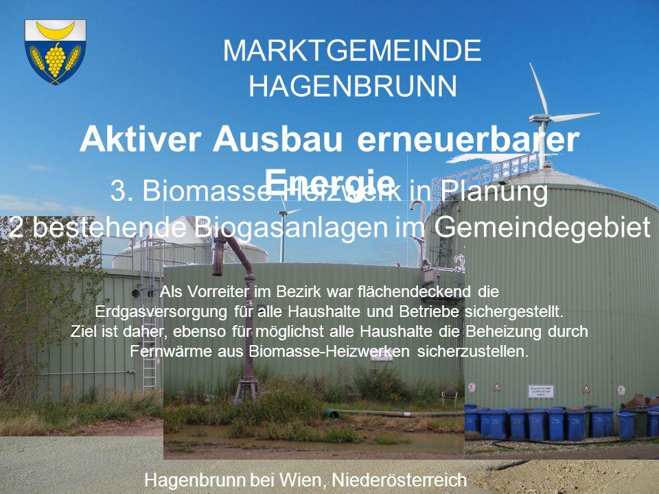 MARKTGEMEINDE HAGENBRUNN Aktiver Ausbau erneuerbarer Energie Hagenbrunn bei Wien, Niederösterreich Seit 1996 Windkraftnutzung in Hagenbrunn unter starker Bürgerbeteiligung decken bereits jetzt den gesamten Strombedarf aller Hagenbrunner Haushalte