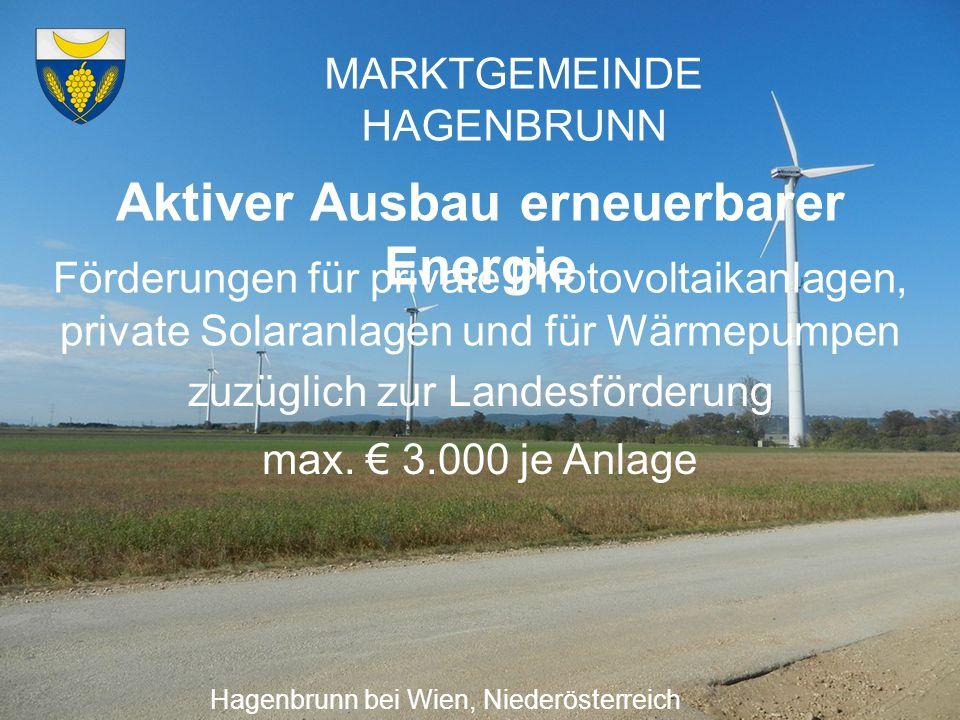 MARKTGEMEINDE HAGENBRUNN Aktiver Ausbau erneuerbarer Energie Hagenbrunn bei Wien, Niederösterreich Projekt zur Errichtung einer Photovoltaikanlage am Lärmschutzdamm der S1 mit Bürgerbeteiligung ähnlich der Windkraftanlage für 200 kWp, im Endausbau 500 kWp