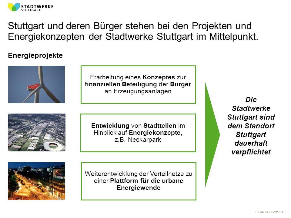 08.04.14 / Seite 13 Stuttgart und deren Bürger stehen bei den Projekten und Energiekonzepten der Stadtwerke Stuttgart im Mittelpunkt. Energieprojekte