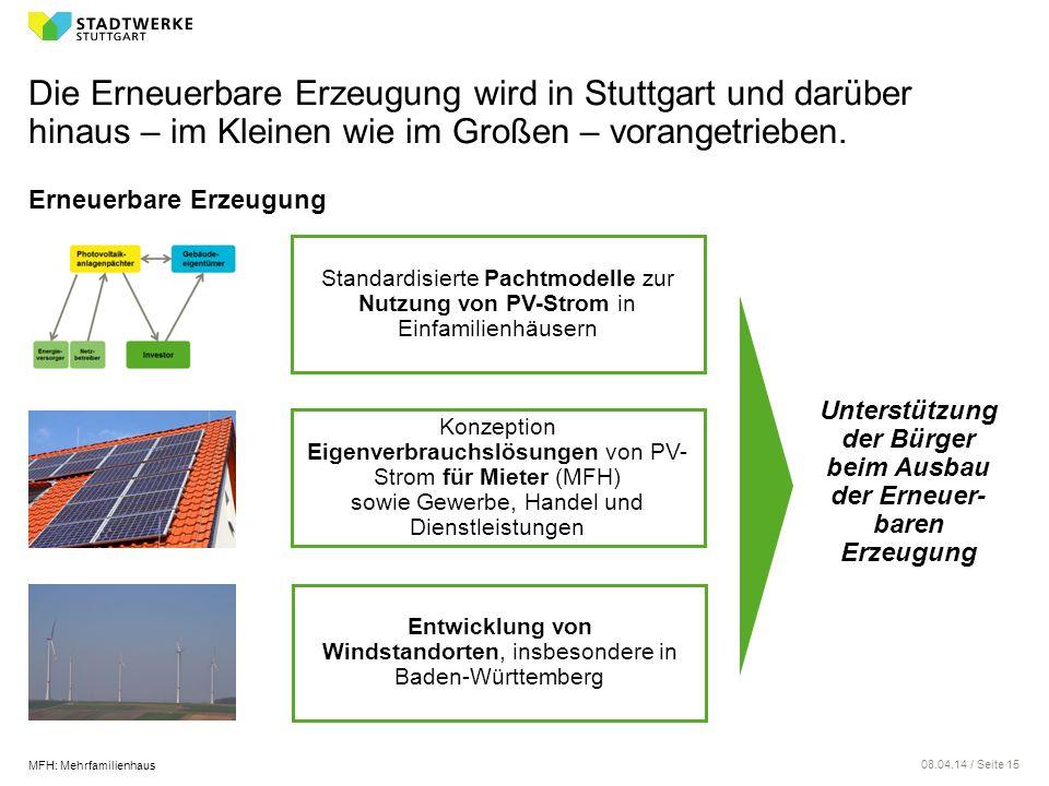 08.04.14 / Seite 15 Die Erneuerbare Erzeugung wird in Stuttgart und darüber hinaus – im Kleinen wie im Großen – vorangetrieben. Erneuerbare Erzeugung