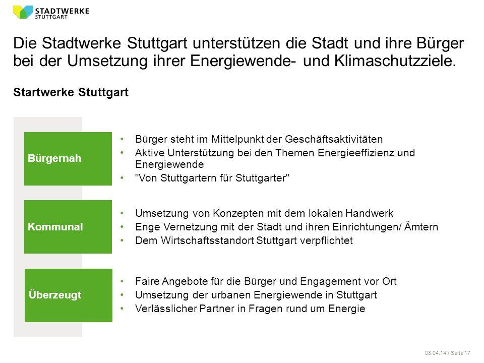 08.04.14 / Seite 17 Die Stadtwerke Stuttgart unterstützen die Stadt und ihre Bürger bei der Umsetzung ihrer Energiewende- und Klimaschutzziele. Startw