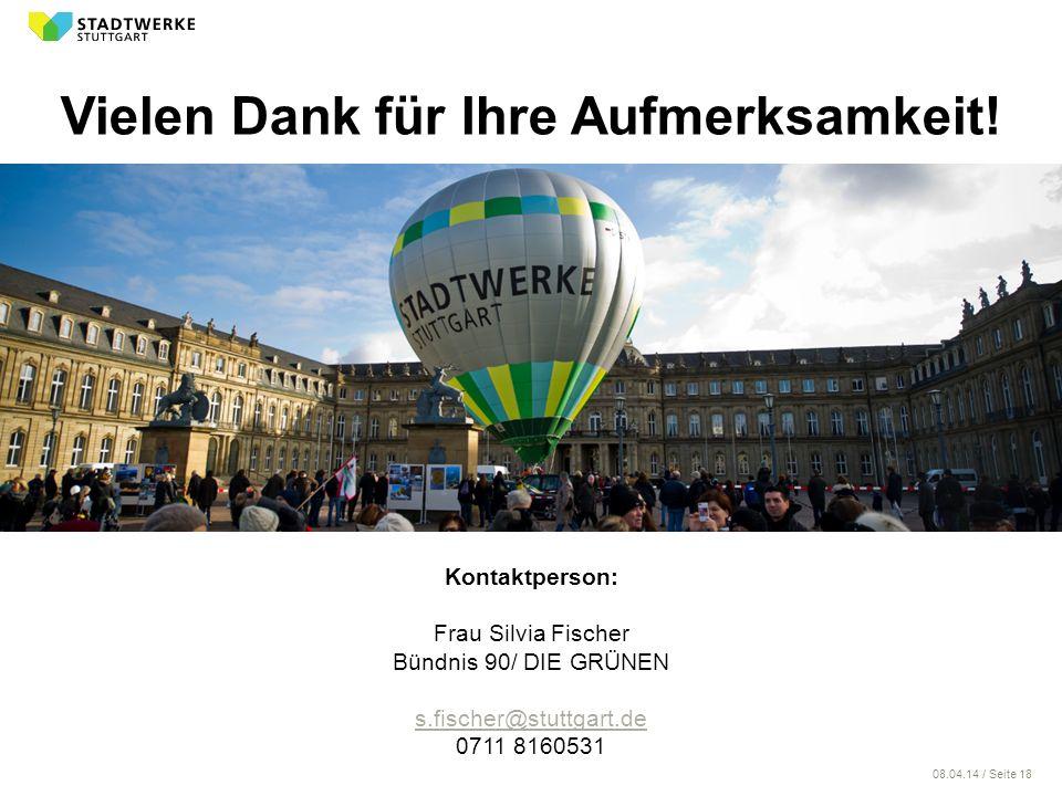 08.04.14 / Seite 18 Vielen Dank für Ihre Aufmerksamkeit! Kontaktperson: Frau Silvia Fischer Bündnis 90/ DIE GRÜNEN s.fischer@stuttgart.de 0711 8160531