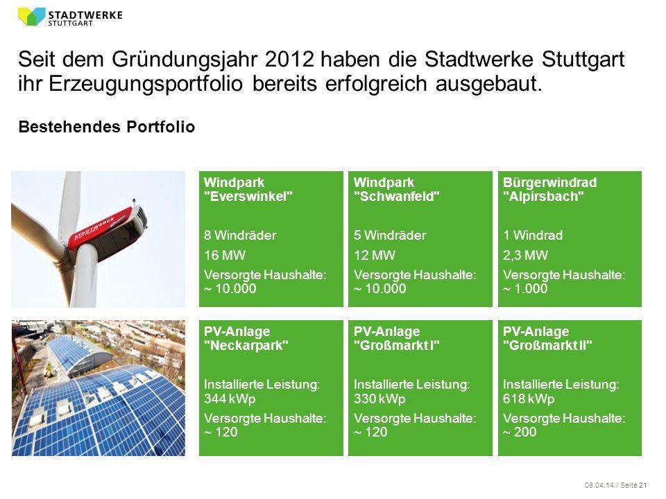 08.04.14 / Seite 21 Windpark Everswinkel 8 Windräder 16 MW Versorgte Haushalte: ~ 10.000 Bestehendes Portfolio Seit dem Gründungsjahr 2012 haben die Stadtwerke Stuttgart ihr Erzeugungsportfolio bereits erfolgreich ausgebaut.