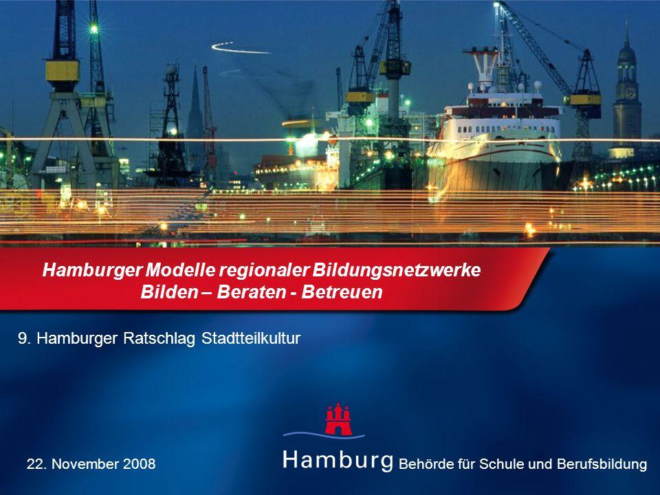 Behörde für Schule und Berufsbildung Hamburger Modelle regionaler Bildungsnetzwerke Bilden – Beraten - Betreuen 9. Hamburger Ratschlag Stadtteilkultur