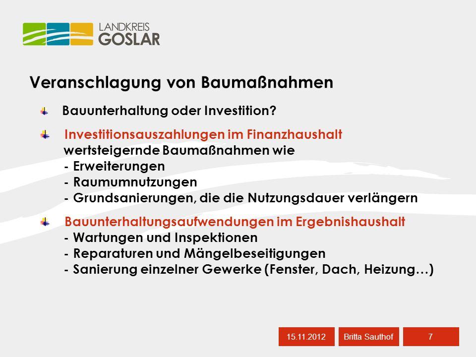 Bemessung von Bauunterhaltungsmitteln 15.11.20128 Britta Sauthof KGSt-Richtwert (vereinfacht): 1,2 % des Wiederbeschaffungswertes + Mehrbedarf für außerordentliche Instandhaltung im 4.