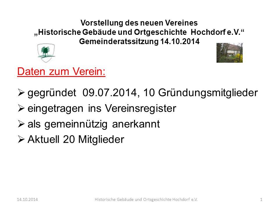 """Vorstellung des neuen Vereines """"Historische Gebäude und Ortgeschichte Hochdorf e.V."""" Gemeinderatssitzung 14.10.2014 Daten zum Verein:  gegründet 09.0"""