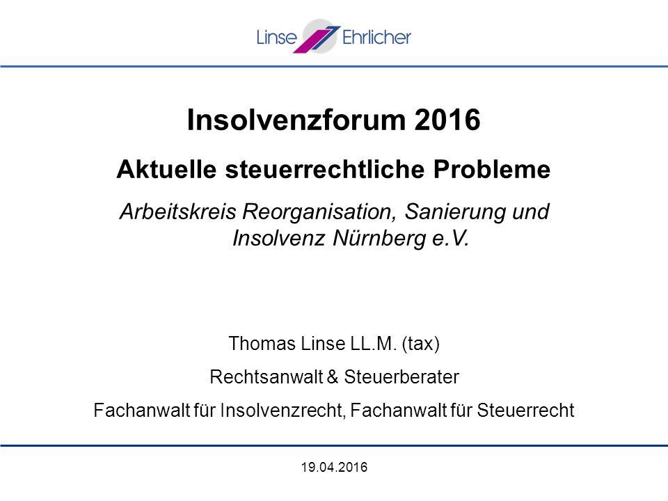 Insolvenzforum 2016 Aktuelle steuerrechtliche Probleme Arbeitskreis Reorganisation, Sanierung und Insolvenz Nürnberg e.V.