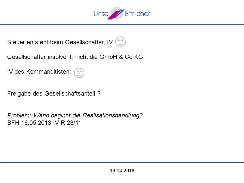 19.04.2016 Steuer entsteht beim Gesellschafter, IV: Gesellschafter insolvent, nicht die GmbH & Co KG: IV des Kommanditisten: Freigabe des Gesellschaftsanteil .