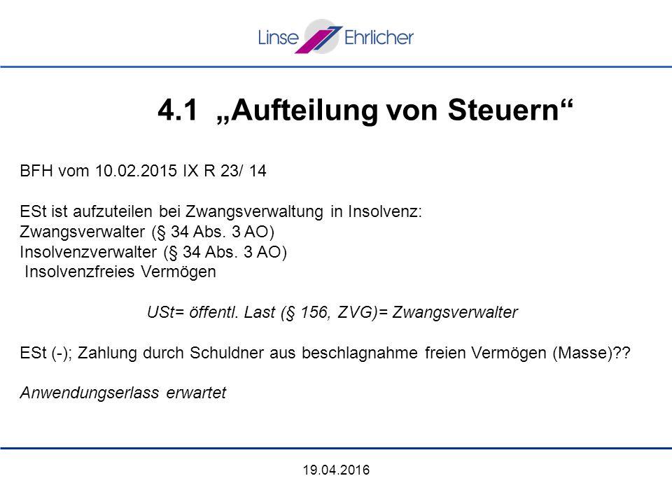 19.04.2016 BFH vom 10.02.2015 IX R 23/ 14 ESt ist aufzuteilen bei Zwangsverwaltung in Insolvenz: Zwangsverwalter (§ 34 Abs.