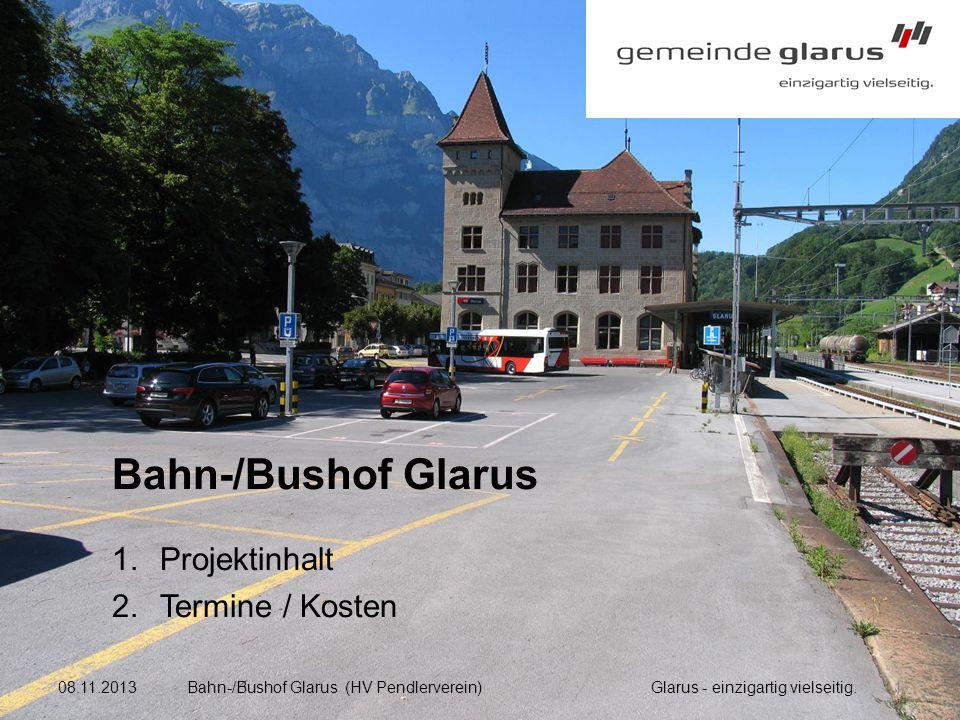 Bahn-/Bushof Glarus 1.Projektinhalt 2.Termine / Kosten Hotel Glarnerhof, HV Pendlerverein, 8.