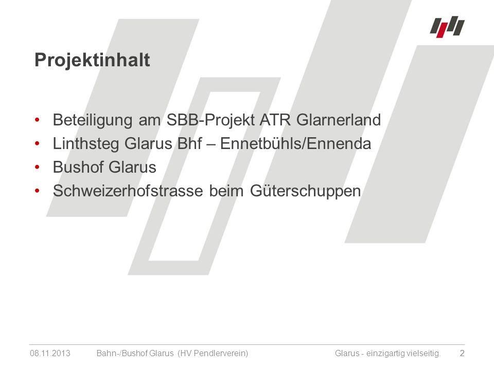 08.11.201313 Bahn-/Bushof Glarus (HV Pendlerverein) Glarus - einzigartig vielseitig.