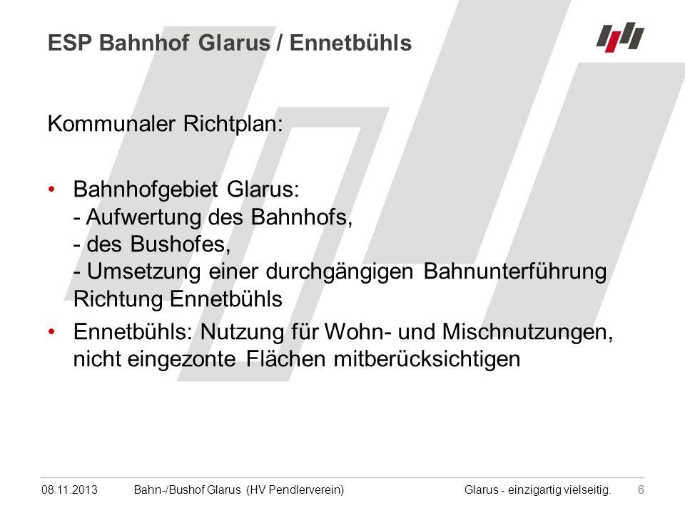 08.11.201377Bahn-/Bushof Glarus (HV Pendlerverein) Glarus - einzigartig vielseitig.