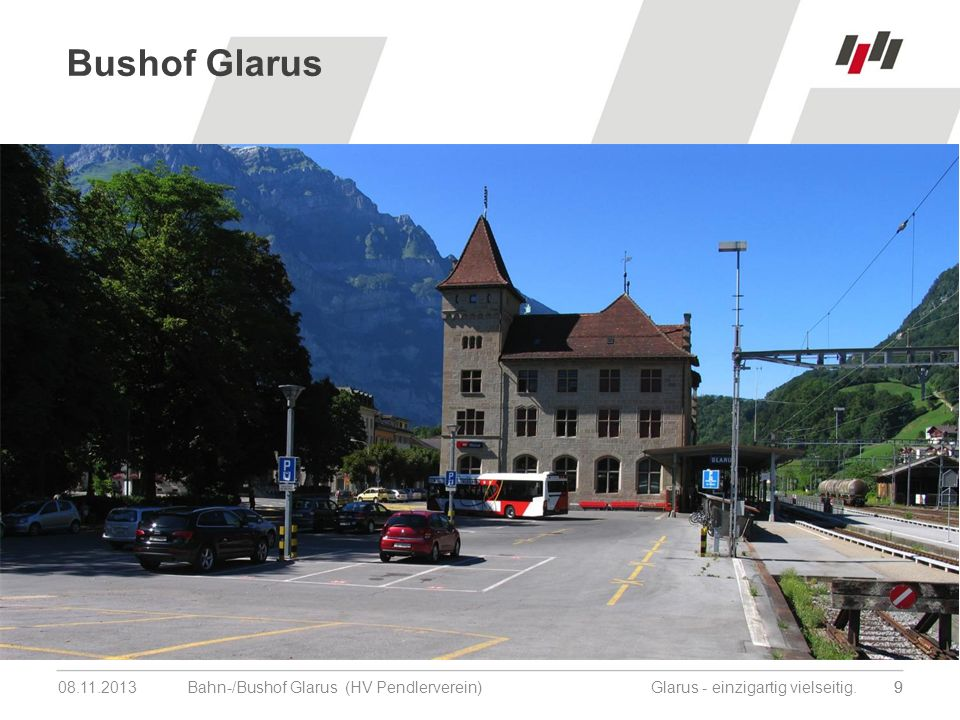 08.11.201320 Bahn-/Bushof Glarus (HV Pendlerverein) Glarus - einzigartig vielseitig.