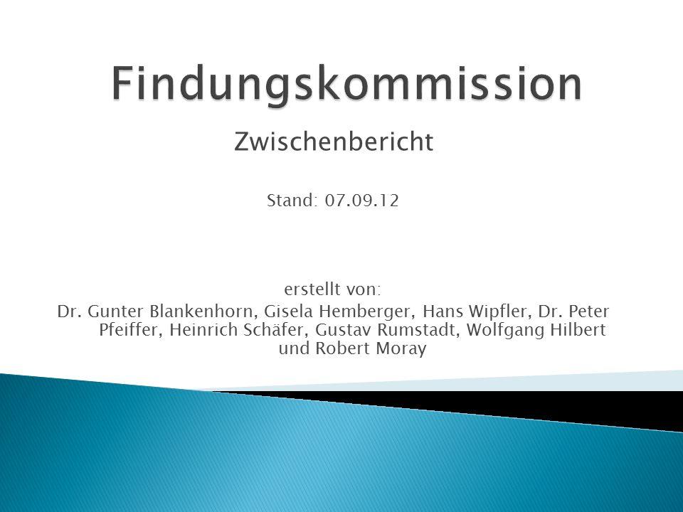 Zwischenbericht Stand: 07.09.12 erstellt von: Dr. Gunter Blankenhorn, Gisela Hemberger, Hans Wipfler, Dr. Peter Pfeiffer, Heinrich Schäfer, Gustav Rum