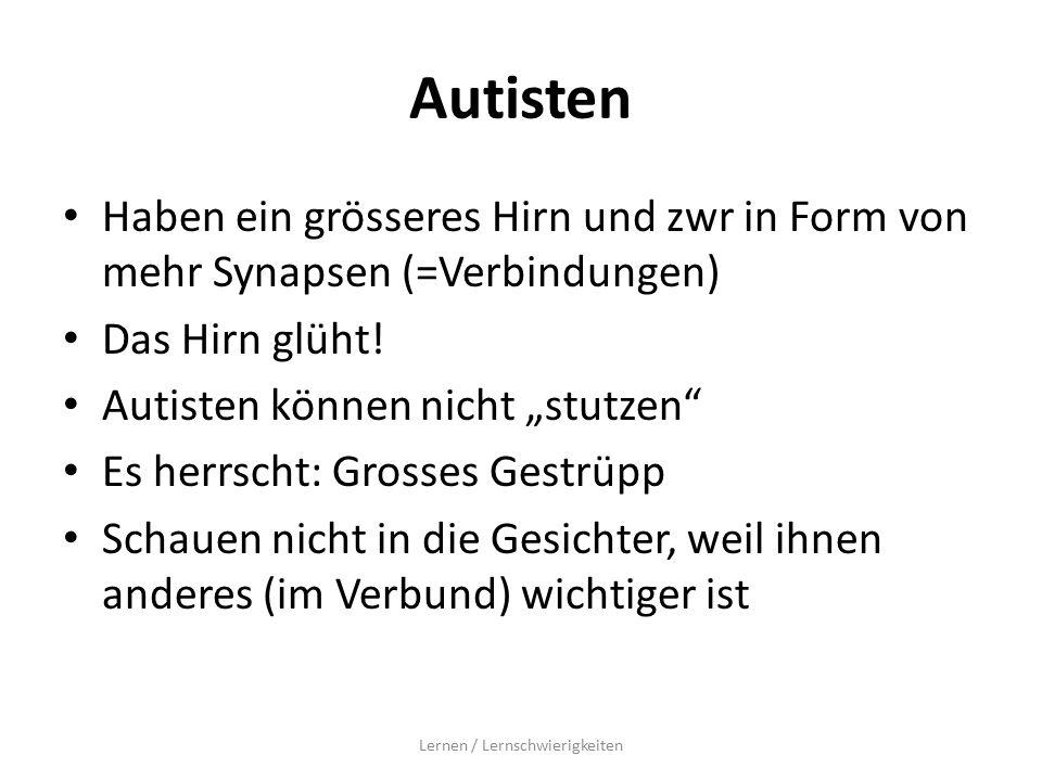 Autisten Haben ein grösseres Hirn und zwr in Form von mehr Synapsen (=Verbindungen) Das Hirn glüht.