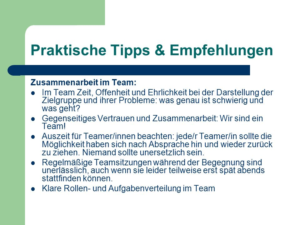 Praktische Tipps & Empfehlungen Zusammenarbeit im Team: Im Team Zeit, Offenheit und Ehrlichkeit bei der Darstellung der Zielgruppe und ihrer Probleme: was genau ist schwierig und was geht.