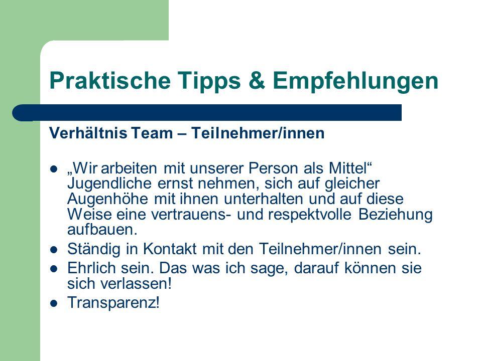 """Praktische Tipps & Empfehlungen Verhältnis Team – Teilnehmer/innen """"Wir arbeiten mit unserer Person als Mittel Jugendliche ernst nehmen, sich auf gleicher Augenhöhe mit ihnen unterhalten und auf diese Weise eine vertrauens- und respektvolle Beziehung aufbauen."""