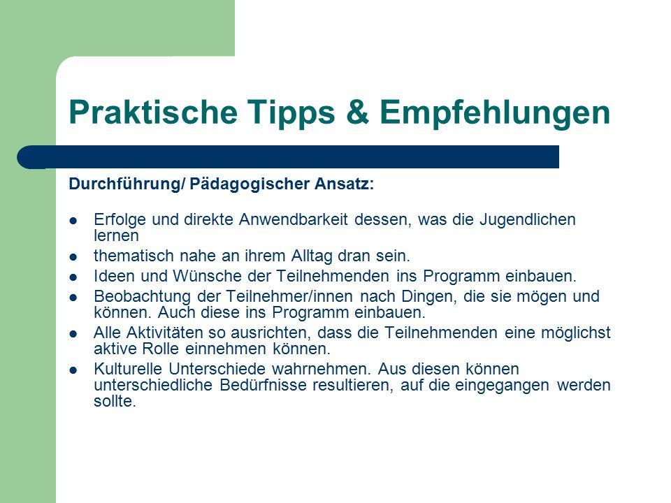 Praktische Tipps & Empfehlungen Durchführung/ Pädagogischer Ansatz: Erfolge und direkte Anwendbarkeit dessen, was die Jugendlichen lernen thematisch n