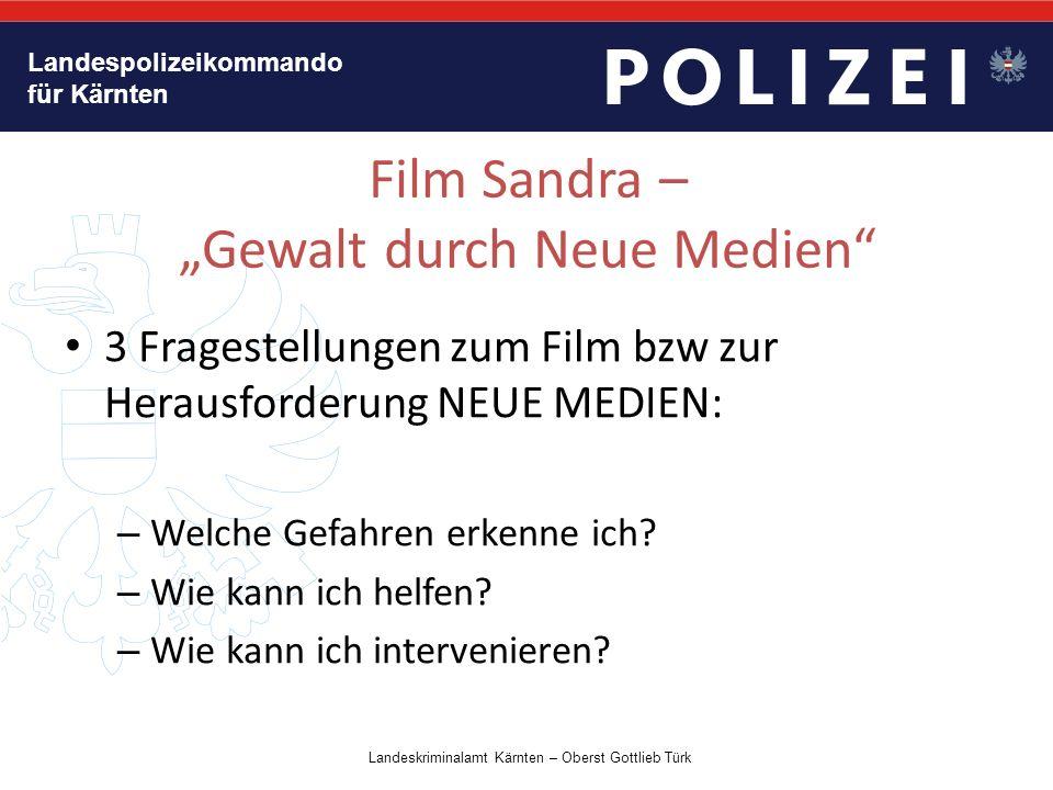 """Landespolizeikommando für Kärnten Film Sandra – """"Gewalt durch Neue Medien 3 Fragestellungen zum Film bzw zur Herausforderung NEUE MEDIEN: – Welche Gefahren erkenne ich."""