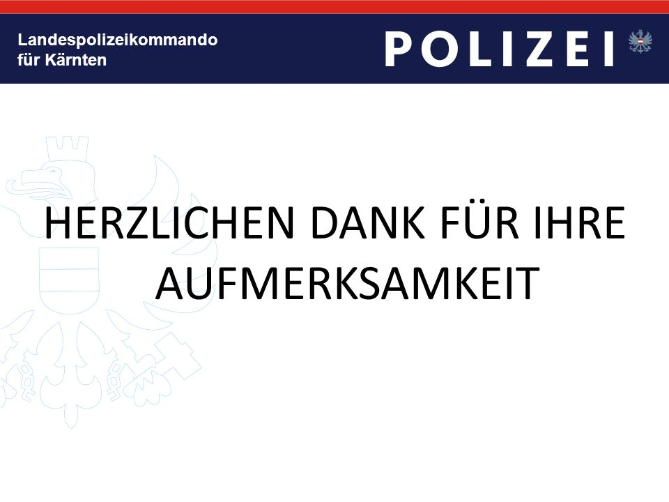 Landespolizeikommando für Kärnten HERZLICHEN DANK FÜR IHRE AUFMERKSAMKEIT