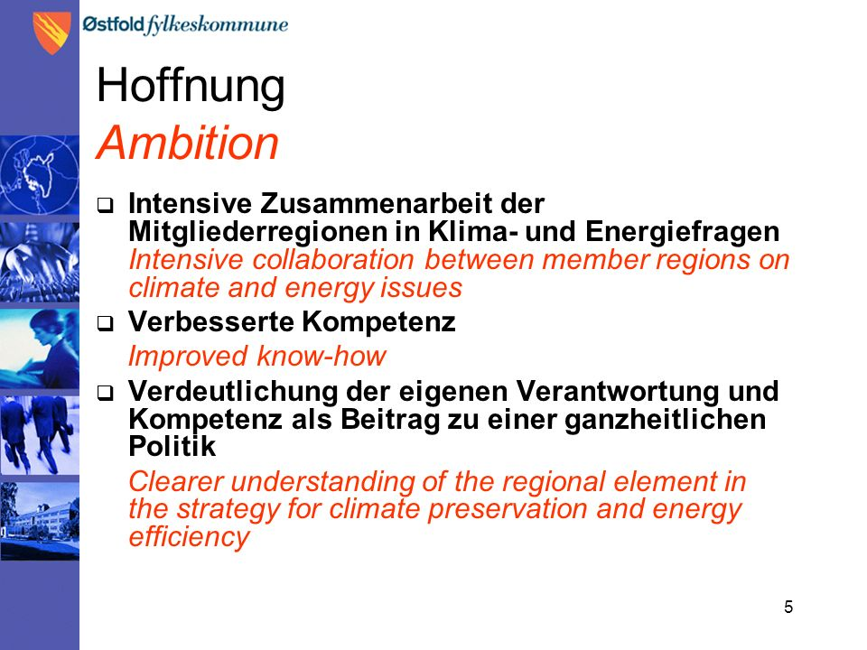 5 Hoffnung Ambition  Intensive Zusammenarbeit der Mitgliederregionen in Klima- und Energiefragen Intensive collaboration between member regions on cl