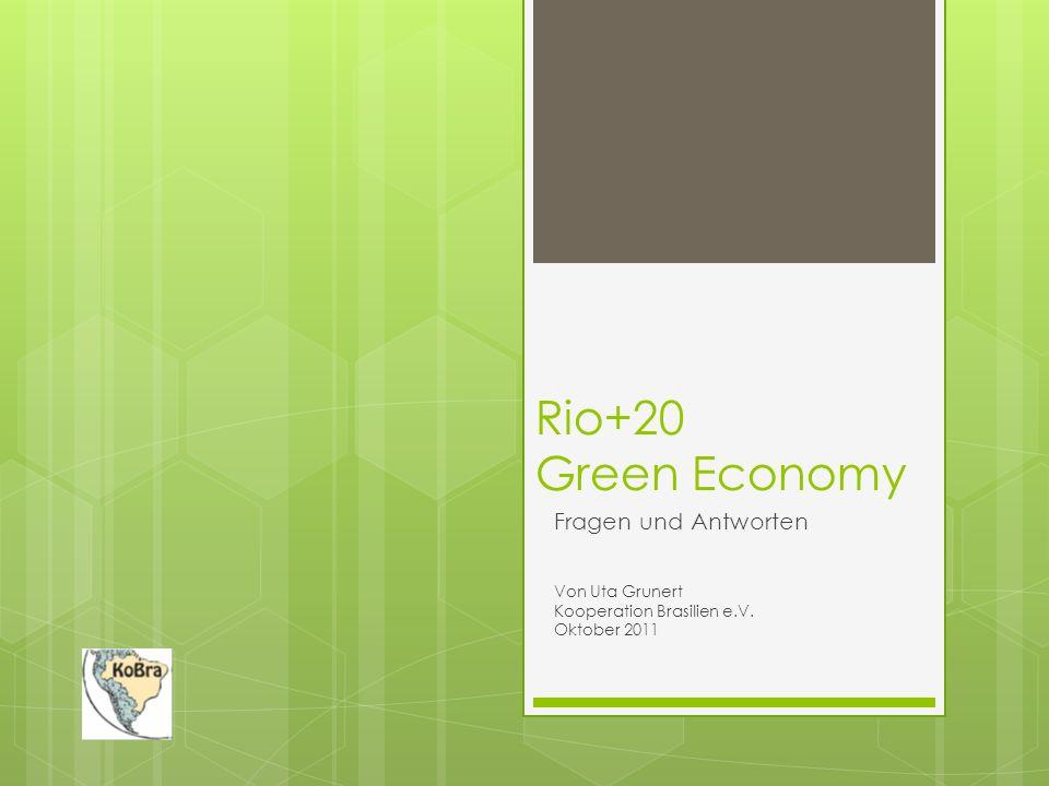 Rio+20 Green Economy Fragen und Antworten Von Uta Grunert Kooperation Brasilien e.V. Oktober 2011