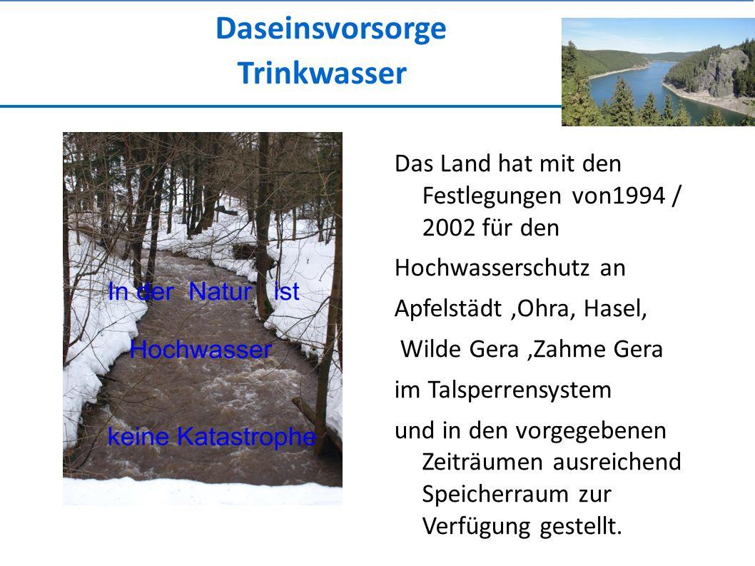 Daseinsvorsorge Trinkwasser Das Land hat mit den Festlegungen von1994 / 2002 für den Hochwasserschutz an Apfelstädt,Ohra, Hasel, Wilde Gera,Zahme Gera im Talsperrensystem und in den vorgegebenen Zeiträumen ausreichend Speicherraum zur Verfügung gestellt.