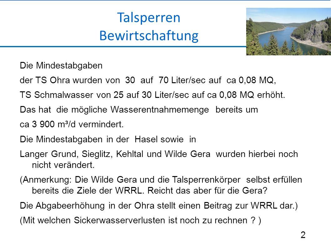 Die Mindestabgaben der TS Ohra wurden von 30 auf 70 Liter/sec auf ca 0,08 MQ, TS Schmalwasser von 25 auf 30 Liter/sec auf ca 0,08 MQ erhöht.
