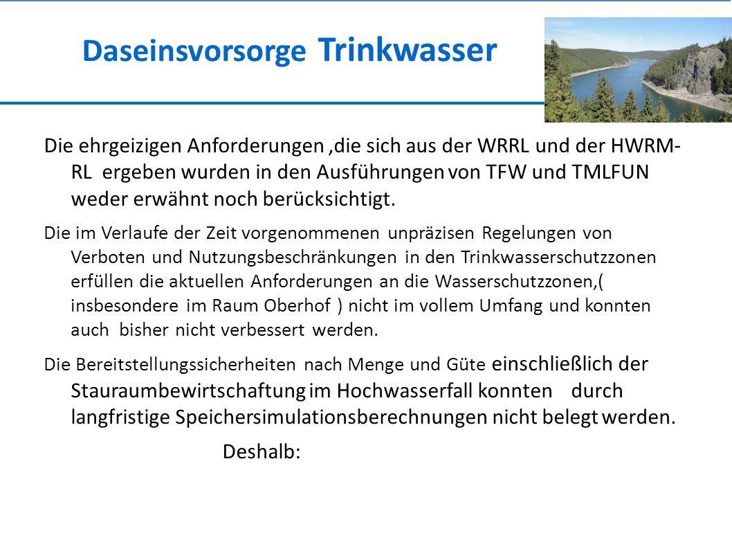 Daseinsvorsorge Trinkwasser Die ehrgeizigen Anforderungen,die sich aus der WRRL und der HWRM- RL ergeben wurden in den Ausführungen von TFW und TMLFUN weder erwähnt noch berücksichtigt.