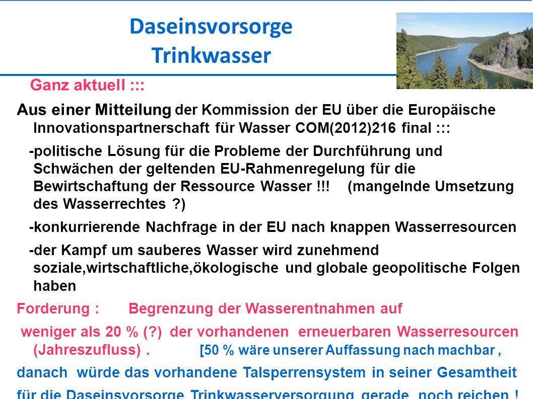 Daseinsvorsorge Trinkwasser Ganz aktuell ::: Aus einer Mitteilung der Kommission der EU über die Europäische Innovationspartnerschaft für Wasser COM(2012)216 final ::: -politische Lösung für die Probleme der Durchführung und Schwächen der geltenden EU-Rahmenregelung für die Bewirtschaftung der Ressource Wasser !!.
