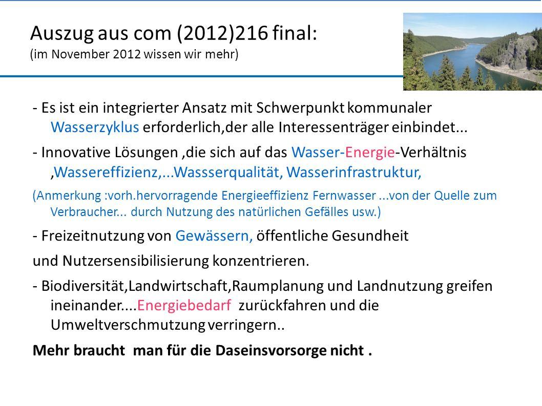 Auszug aus com (2012)216 final: (im November 2012 wissen wir mehr) - Es ist ein integrierter Ansatz mit Schwerpunkt kommunaler Wasserzyklus erforderlich,der alle Interessenträger einbindet...