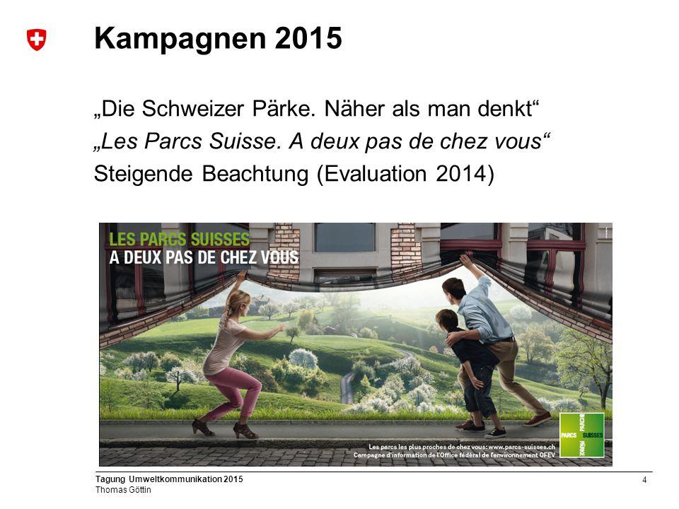 """4 Tagung Umweltkommunikation 2015 Thomas Göttin Kampagnen 2015 """"Die Schweizer Pärke."""