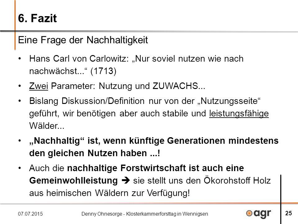 """6. Fazit Hans Carl von Carlowitz: """"Nur soviel nutzen wie nach nachwächst..."""" (1713) Zwei Parameter: Nutzung und ZUWACHS... Bislang Diskussion/Definiti"""