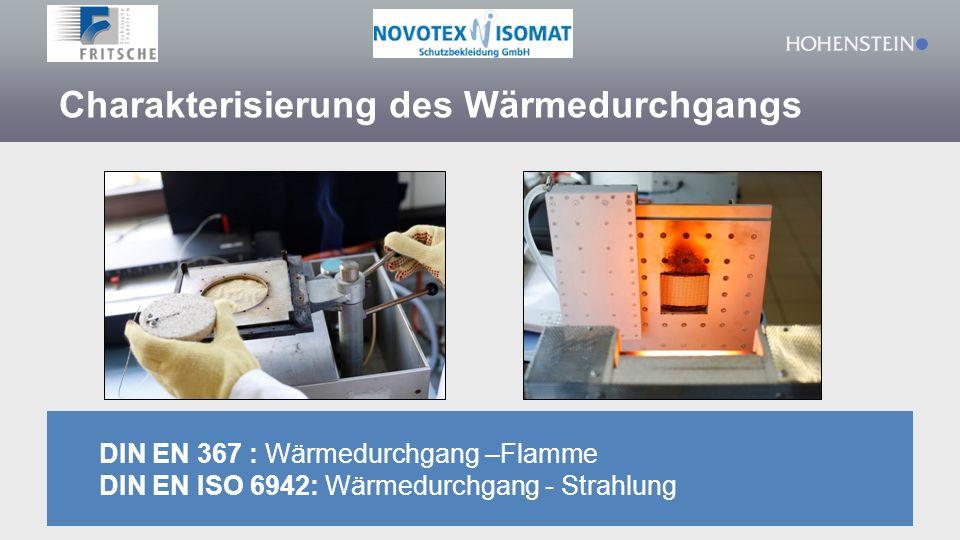 Charakterisierung des Wärmedurchgangs DIN EN 367 : Wärmedurchgang –Flamme DIN EN ISO 6942: Wärmedurchgang - Strahlung