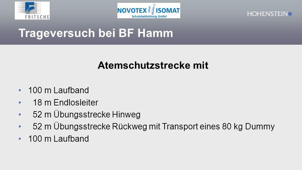 Trageversuch bei BF Hamm Atemschutzstrecke mit 100 m Laufband 18 m Endlosleiter 52 m Übungsstrecke Hinweg 52 m Übungsstrecke Rückweg mit Transport eines 80 kg Dummy 100 m Laufband
