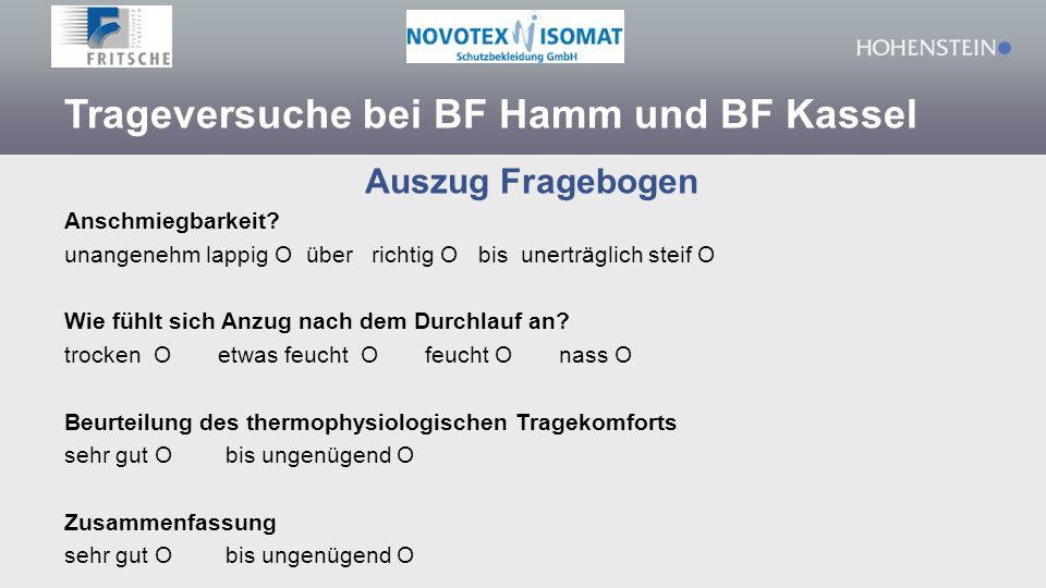 Trageversuche bei BF Hamm und BF Kassel Auszug Fragebogen Anschmiegbarkeit? unangenehm lappig Ο über richtig Ο bis unerträglich steif Ο Wie fühlt sich