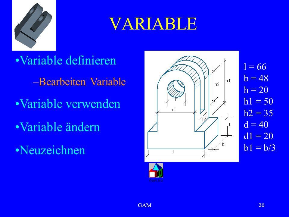 GAM20 VARIABLE l = 66 b = 48 h = 20 h1 = 50 h2 = 35 d = 40 d1 = 20 b1 = b/3 Variable definieren –Bearbeiten Variable Variable verwenden Variable ändern Neuzeichnen