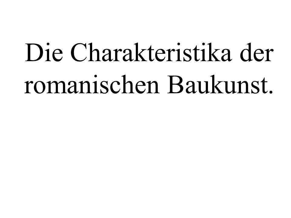 Die Charakteristika der romanischen Baukunst.