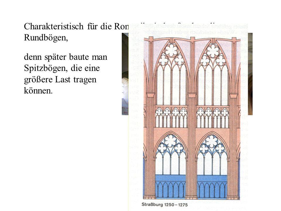 Charakteristisch für die Romanik sind außerdem die Rundbögen, denn später baute man Spitzbögen, die eine größere Last tragen können.